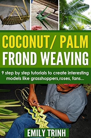 Coconut Palm Frond Weaving By Emily Trinh