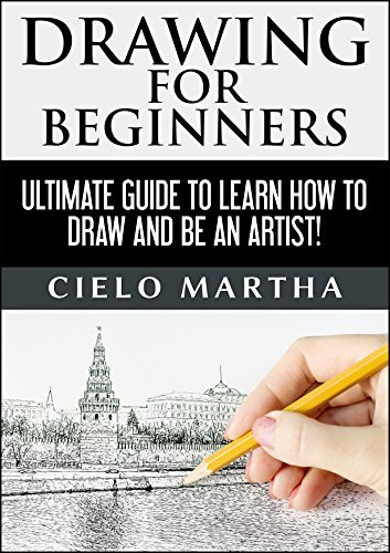 DRAWING FOR BEGINNERS: Ultimate Guide to Learn How to Draw and Be an Artist!