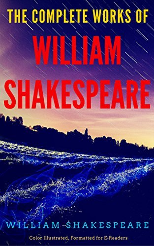 The Complete Works Of William Shakespeare: Color Illustrated, Formatted for E-Readers