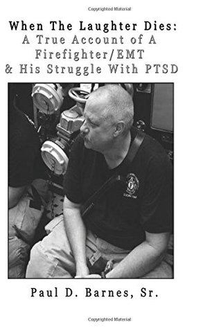 When the Laughter Dies: A True Account of a Firefighter/EMT and His Struggles with Ptsd