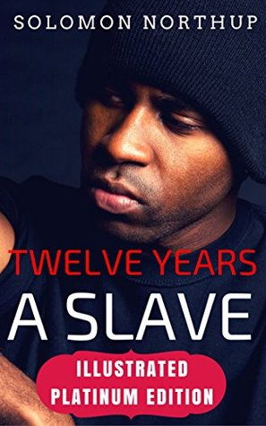 Twelve Years a Slave: Illustrated Platinum Edition (Classic Bestselling Fiction Books)