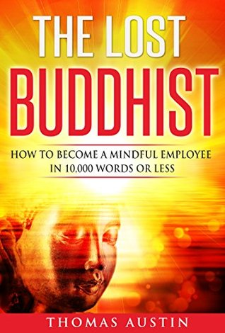 The Lost Buddhist: How to become a mindful employee in 10,000 words or less