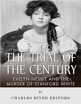 The Trial of the Century: Evelyn Nesbit and the Murder of Stanford White