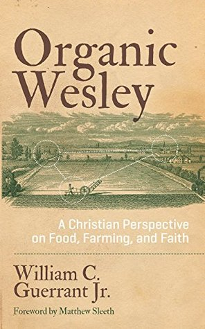 Organic Wesley by William C. Guerrant Jr.