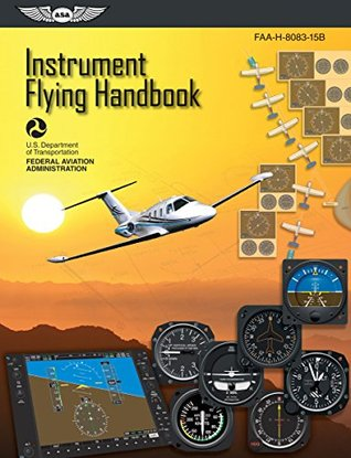 Instrument Flying Handbook: ASA FAA-H-8083-15B (Kindle edition) (FAA Handbooks series)