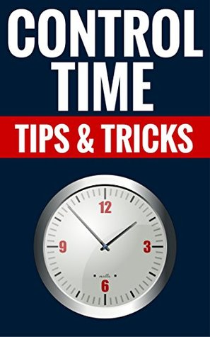 Control Time - Tips & Tricks: Time Management Explained