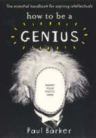 How To Be A Genius by Paul Barker