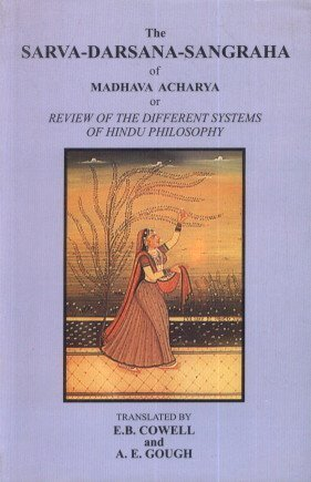 The Sarva-Darsana-Sangraha of Madhava Acharya or Review of the Different Systems of Hindu Philosophy