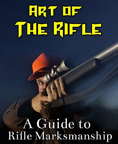 Art of the Rifle - A Guide to Rifle Marksmanship