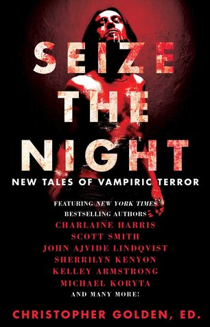 Seize The Night New Tales Of Vampiric Terror By Christopher Golden