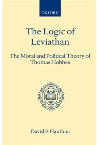 The Logic Of Leviathan: The Moral And Political Theory Of Thomas Hobbes