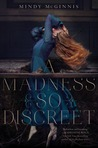 A Madness So Discreet by Mindy McGinnis