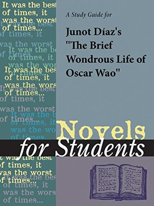 "A Study Guide for Junot Diaz's ""The Brief Wondrous Life of Oscar Wao"" (Novels for Students)"