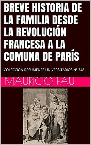 BREVE HISTORIA DE LA FAMILIA DESDE LA REVOLUCIÓN FRANCESA A LA COMUNA DE PARÍS: COLECCIÓN RESÚMENES UNIVERSITARIOS Nº 348