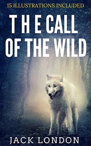 The Call of the Wild: 15 Illustrations Included (Bestselling Classic Fiction Books)