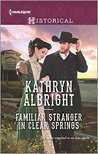 Familiar Stranger in Clear Springs by Kathryn Albright