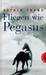 Fliegen wie Pegasus by Astrid Frank