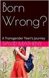 Born Wrong?: A Transgender Teen's Journey