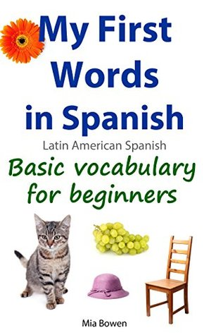 My First Words in Spanish (Latin American Spanish): Basic vocabulary for beginners (Learn Spanish (Latin American) Book 1)
