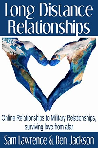 Long Distance Relationships: Online Relationships to Military Relationships, surviving love from afar