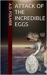 Attack of the Incredible Eggs (Captain Endeavor #3)