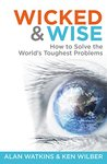 Wicked & Wise: How to solve the world's toughest problems (Wicked and Wise)