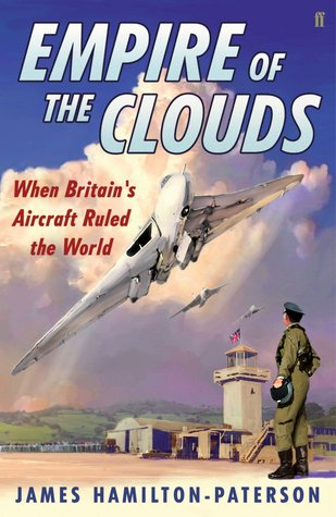 Empire of the Clouds: When Britains Aircraft Ruled the World