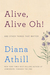 Alive, Alive Oh! And Other Things That Matter by Diana Athill