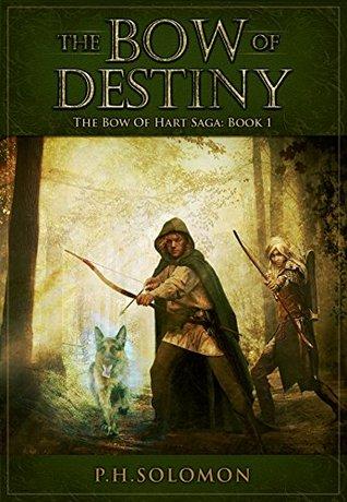 The Bow of Destiny: An Epic Fantasy Adventure (The Bow of Hart Saga Book 1)