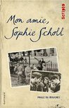 Mon Amie, Sophie Scholl (French Edition)