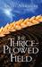 The Thrice Plowed Field