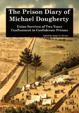 the-prison-diary-of-michael-dougherty-union-survivor-of-two-years-confinement-in-confederate-prisons