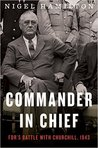 Commander in Chief: FDR's Battle with Churchill, 1943 (FDR at War, #2)