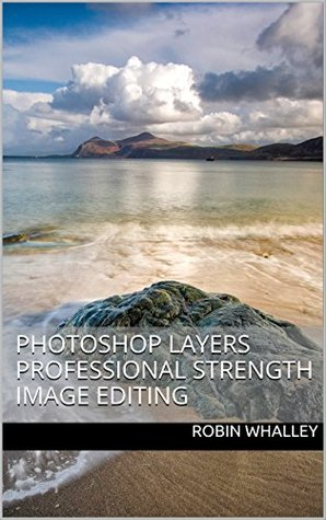 Photoshop Layers: Professional Strength Image Editing (The Lightweight Photographer Books)
