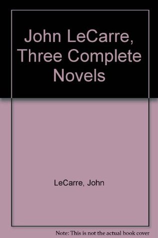 Three Complete Novels: The Spy Who Came In From The Cold, A Small Town In Germany, and The Looking Glass War