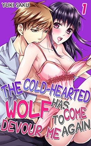 The Cold-Hearted Wolf Has Come to Devour Me Again, Vol. 1