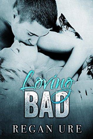 Loving Bad (Loving Bad #1)