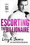Escorting The Billionaire part 2 (The Escort Collection, #1,2)