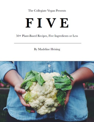 Five : 50+ Plant-Based Recipes, Five Ingredients or Less