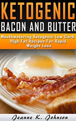 Delightful Ketogenic Bacon & Butter Recipes: Top 35 Ketogenic Low Carb High Fat Recipes For Rapid Weight Loss (Free eBook with Download)(Ketogenic Diet,ketogenic ... loss, ketogenic diet for beginners 2)