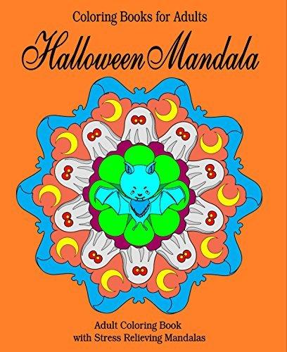 Coloring Books for Adults: Halloween Mandala: Adult Coloring Book with Stress Relieving Mandalas (Beautiful Patterns and Designs) (Peaceful Mandala 4)