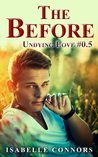 The Before (Undying Love, #0.5)