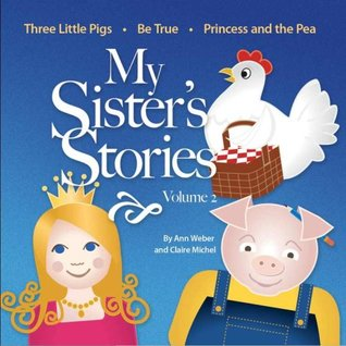 My Sister's Stories Volume 2, Three Little Pigs, Be True, and Princess and the Pea