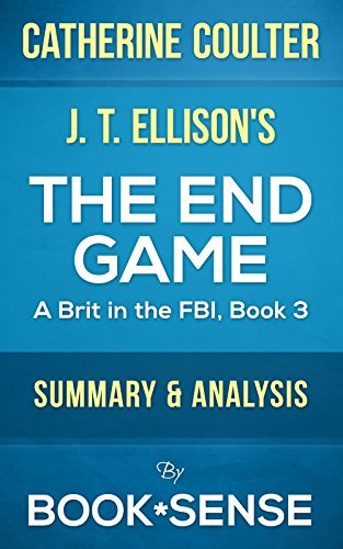 The End Game: (A Brit in the FBI, Book 3) by Catherine Coulter & J. T. Ellison | Summary & Analysis