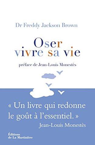 Oser vivre sa vie: Un livre qui redonne le goût à l'essentiel (NON FICTION)