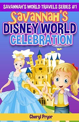 Savannah's Disney World Celebration (Savannah's World Travels Series Book 1)