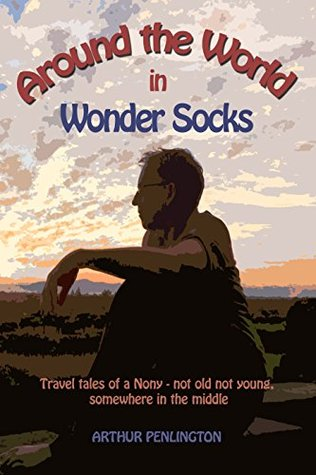 Around The World In Wonder Socks: Travel tales of a Nony - not old not young, somewhere in the middle