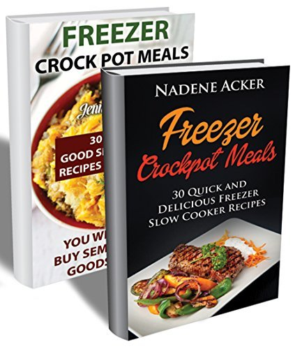 Freezer Crockpot Meals BOX SET 2 IN 1: Top 60 Really Good Slow Cooker Meals For Every Kitchen. You Will Never Buy Semi-Finished Goods Again!: