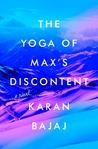 The Yoga of Max's Discontent by Karan Bajaj