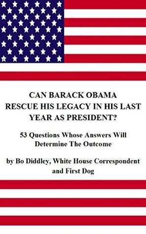 Can Barack Obama Rescue His Legacy In His Last Year As President?: 53 Questions Whose Answers Will Determine The Outcome